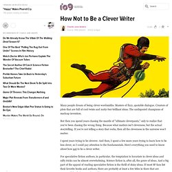 How Not to Be a Clever Writer — io9.com — Readability