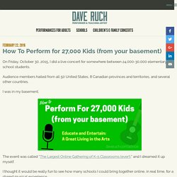 How to Perform for 27,000 Kids (from your basement)