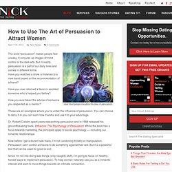 How to Use The Art of Persuasion to Attract Women