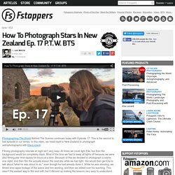 How To Photograph Stars In New Zealand Ep. 17 P.T.W. BTS