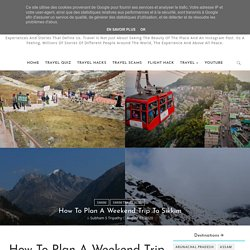 How To Plan A Weekend Trip To Sikkim