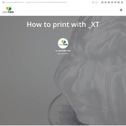 How to print with _XT - Learn ColorFabb