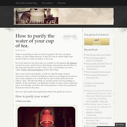 How to purify the water of your cup of tea. « We're having Tea in the City