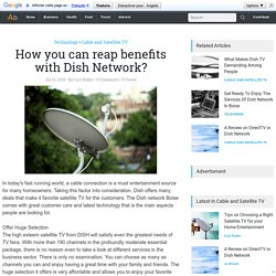 How you can reap benefits with Dish Network?