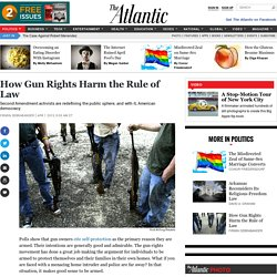 How Gun Rights Harm the Rule of Law — The Atlantic