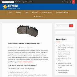How to select the best brake pad company?