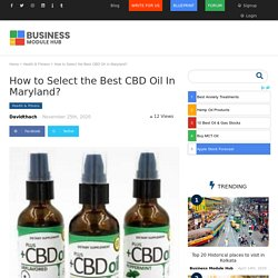 How to Select the Best CBD Oil In Maryland?