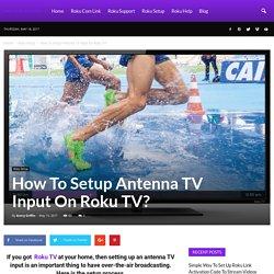 How To Setup Antenna TV Input On Roku TV?