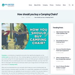 How should you buy a Camping Chairs for Camping?