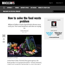 MCLEANS_CA 05/05/15 How to solve the food waste problem Billions of dollars worth of good food is thrown away each year. Now some businesses and cities are saying no.