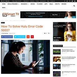 How To Solve Hulu Error Code 5003?