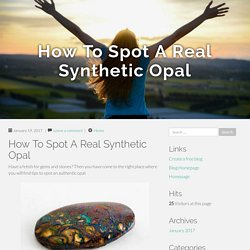 How To Spot A Real Synthetic Opal