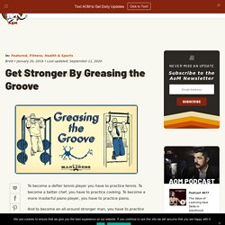 How to Get Stronger by Greasing the Groove