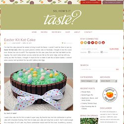 So, How's It Taste? » Easter Kit Kat Cake