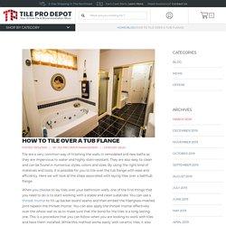 How To Tile Over A Tub Flange - Tile Pro Depot