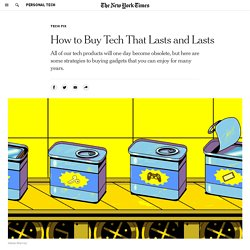 How to Buy Tech That Lasts and Lasts