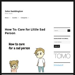 How To: Care for Little Sad Person