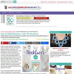 How to Make Necklaces: 170+ DIY Necklaces
