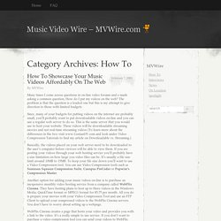 » How To Music Video Wire – MVWire.com
