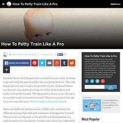 How To Potty Train Like A Pro - How To Potty Train Like A Pro