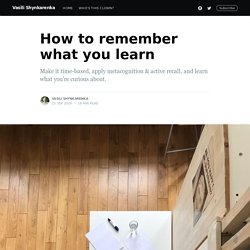 How to remember what you learn