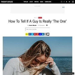 How To Tell If A Guy Is Really 'The One'