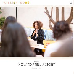 How To / Tell A Story - Atelier Doré