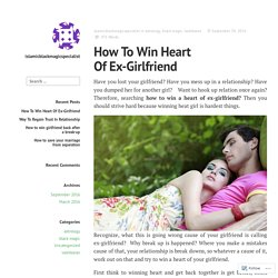 How To Win Heart Of Ex-Girlfriend – islamicblackmagicspecialist