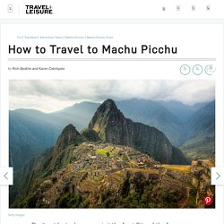 How to Travel to Macchu Picchu, Peru