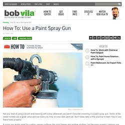 How To: Use a Paint Spray Gun - Bob Vila