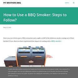 How to Use a BBQ Smoker: Steps to Follow?