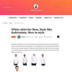 How To Wear A White Shirt Casually
