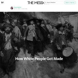 How White People Got Made — The Message