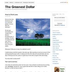 How to Work Less | The Greenest Dollar
