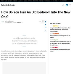 How Do You Turn An Old Bedroom Into The New One?
