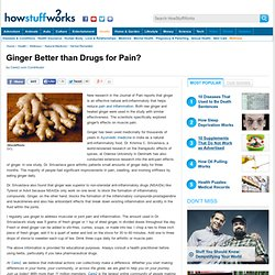 Ginger Better than Drugs for Pain?""