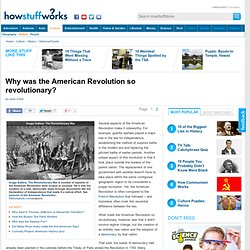 Why was the American Revolution so revolutionary