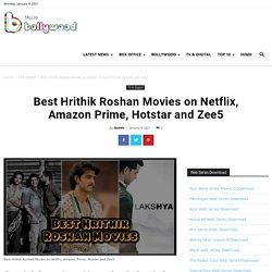 Best Hrithik Roshan Movies on Netflix, Amazon Prime, Hotstar and Zee5