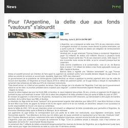 """Pour l'Argentine, la dette due aux fonds """"vautours"""" s'alourdit"""