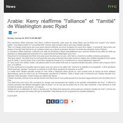 """Arabie: Kerry réaffirme """"l'alliance"""" et """"l'amitié"""" de Washington avec Ryad"""