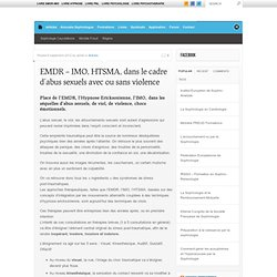 EMDR - IMO, HTSMA, dans le cadre d'abus sexuels avec ou sans violence