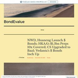 NWD, Huaneng Launch $ Bonds; HKAA's $1.5bn Perps 10x Covered; CS Upgraded to Baa1; Vedanta's $ Bonds Inch Up – BondEvalue