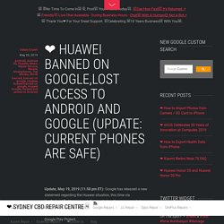 ❤ Huawei BANNED on Google,lost access to Android and Google (Update: Current phones are safe) - ❤️ Sydney CBD Repair Centre □