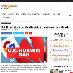 U.S. Huawei Ban Constantly Makes Chipmakers Join Google