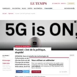 Huawei: c'est de la politique, stupide!