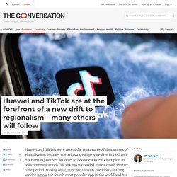 Huawei and TikTok are at the forefront of a new drift to regionalism – many others will follow