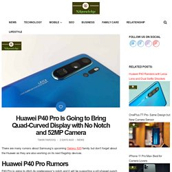 Huawei P40 Pro Is Going to Bring Quad-Curved Display