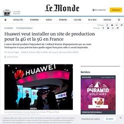 5G: le chinois Huawei annonce vouloir installer un site de production en France