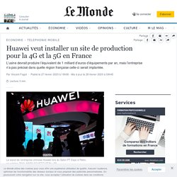 Huawei veut installer un site de production pour la 4G et la 5G en France
