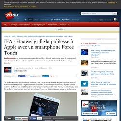 IFA - Huawei grille la politesse à Apple avec un smartphone Force Touch